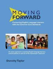 Moving Forward : Connecting English Language Learners with the Common Core...