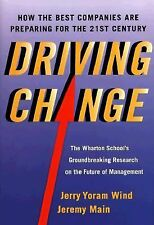 Driving Change : How the Best Companies Are Preparing for the 21st Century by...