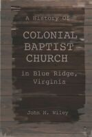 A History of Colonial Baptist Church in Blue Ridge, Virginia, Like New Used, ...