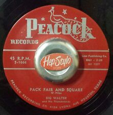 BIG WALTER RE 45 - PACK FAIR AND SQUARE - GREAT 50s R&B PEACOCK DANCEFLOOR JIVER