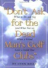 Don't Ask for the Dead Man's Golf Clubs: What to Do and Say (And What Not to) Wh