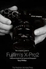 The Complete Guide to Fujifilm's X-Pro2 (B&W Edition), Phillips, Tony, Good Book