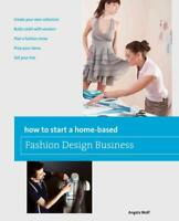 HOW TO START A HOME-BASED FASHION DESIGN BUSINESS - WOLF, ANGELA - NEW PAPERBACK