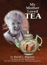 My Mother Loved Tea: The Story of Ruth Bigelow