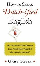 """The Complete Book of Dutch-ified English: An """"Inwaluable"""" Introduction to an"""