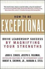 How to be Exceptional: Drive Leadership Success by Magnifying Your Strengths by