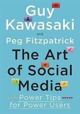 The Art of Social Media: Power Tips for Power Users by Guy Kawasaki, Peg...