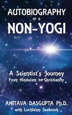 """""""Autobiography Of A Non-Yogi: A Scientist'S Journey From Hinduism To."""""""