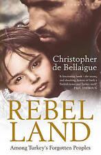 Rebel Land Among Turkey's Forgotten Peoples, Christopher De Bellaigue, Book, New