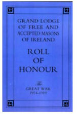 Grand Lodge of Free and Accepted Masons of Ireland: Roll of Honour - The...