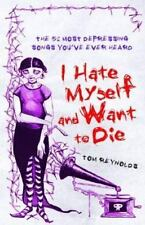 I Hate Myself And Want To Die: The 52 Most Depressing Songs You've-ExLibrary