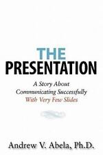 The Presentation: A Story About Communicating Successfully With Very Few Slides