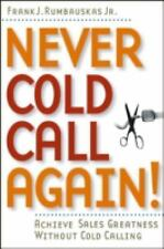 Never Cold Call Again! Achieve Sales Greatness Without Cold Calling