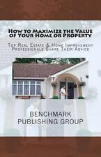 How to Maximize the Value of Your Home or Property: Top Real Estate & Home Impro