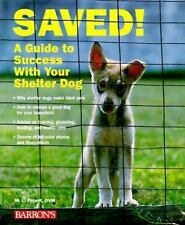 Saved: A Guide to Success With Your Shelter Dog