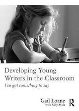 Developing Young Writers in the Classroom: I've got something to say by Gail...