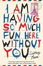 I Am Having So Much Fun Here Without You by Courtney Maum (2014, Hardcover)