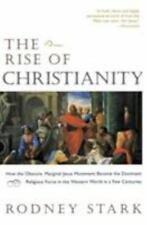 The Rise of Christianity: How the Obscure, Marginal Jesus Movement Became the Do