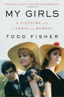 My Girls A Lifetime with Carrie and Debbie by Todd Fisher 9780062792327