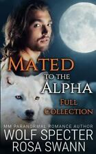 Mated to the Alpha [Full Collection]: By Specter, Wolf Swann, Rosa