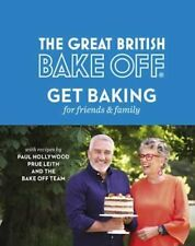 The Great British Bake off Get Baking for Friends and Family 9780751574647