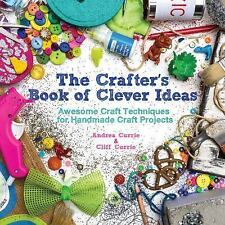 The Crafter's Book of Clever Ideas: Awesome Craft Techniques for Handm-ExLibrary