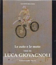 Brugnoli Giuseppe. Le auto e le moto viste da Luca Giovagnoli. Edizioni Ghelfi