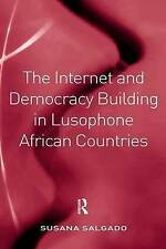 The Internet and Democracy Building in Lusophone African Countries by Salgado,