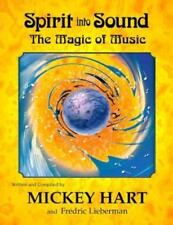 Spirit Into Sound: The Magic of Music by Mickey Hart and Fredric Lieberman
