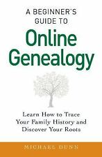 A Beginner's Guide to Online Genealogy : Learn How to Trace Your Family...