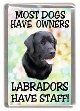 "Labrador (Black) Fridge Magnet ""Most Dogs Have Owners Labradors Have Staff!"""