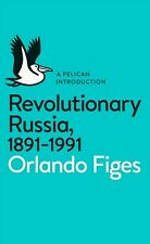 Revolutionary Russia, 1891-1991: A Pelican Introduction by Orlando Figes (Pap...