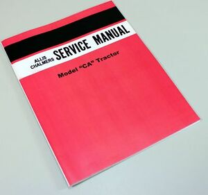 SERVICE MANUAL FOR ALLIS CHALMERS CA TRACTOR SHOP OVERHAUL WORKSHOP BOOK AC