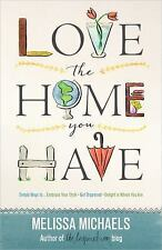Love the Home You Have by Melissa Michaels 2015 Paperback Harvest House Publish