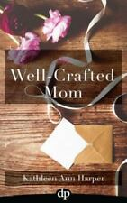 The Well-Crafted Mom: How to Make Time for Yourself and Your Creativity Within t