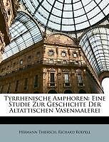 Tyrrhenische Amphoren: Eine Studie Zur Geschichte Der Altattischen Vasenmalerei