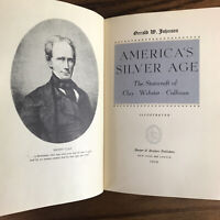 AMERICA'S SILVER AGE: The Statecraft of Clay - Webster - Calhoun, 1939 HC