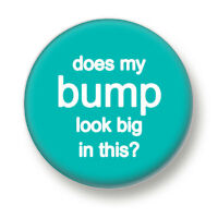 Does My Bump Look Big In This? 1 Inch / 25mm Pin Button Badge Mum To Be Pregnant