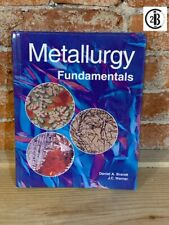 Metallurgy Fundamentals by Daniel A. Brandt and J.C. Warner