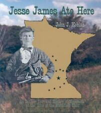 Jesse James Ate Here : An Outlaw Tour and History of Minnesota at the Time