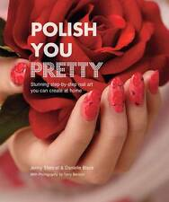 Polish You Pretty: Stunning Step-by-Step Nail Art You Can Create at Home by Jenn