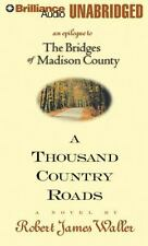 A Thousand Country Roads : An Epilogue to the Bridges of Madison County by...