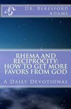 Rhema and Reciprocity:How to Get More Favors from God : A Daily Devotional by...