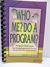 Who-Me? Do A Program? Program Resources For Congregational Events by C. Cowen