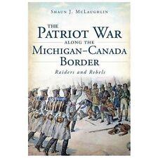 Military: The Patriot War along the Michigan-Canada Border : Raiders and...