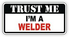 Trust Me Im a Welder Hard Hat Sticker / Toolbox Helmet Decal / Welding Rodbuster