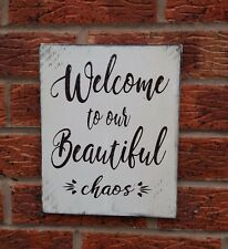 Welcome to our beautiful chaos distressed shabby & chic plaque sign