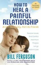 How to Heal a Painful Relationship : And If Necessary, Part As Friends by Bill …