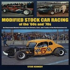 Modified Stock Car Racing of the '60s and '70s: An Illustrated History Featuring the Drivers, Cars, and Tracks of the Northeastern U.S. by Steve Kennedy (Paperback / softback, 2012)