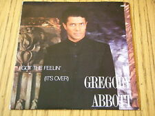 "GREGORY ABBOTT - I GOT THE FEELIN' IT'S OVER    7"" VINYL PS"